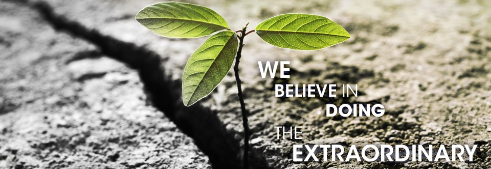 We believe in doing the extraordinary